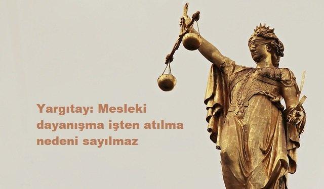 Yargıtay, Mesleki Dayanışmanın İşten Atılma Nedeni Olmadığına Dair Emsal Karar Verdi!