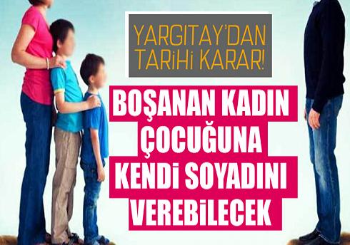 Yargıtay'dan Emsal Karar! Boşanan Kadın Çocuğuna Kendi Soyadını Verebilecek