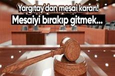 Yargıtay'dan emsal karar: Öfkeyle işyerini terk etmek fesih sebebi