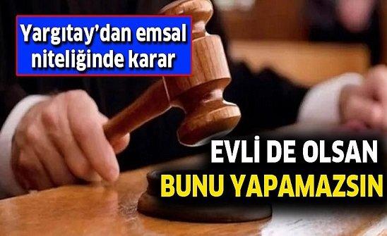 Evli Olsan Da Bunu Yapamazsın Yargıtay'dan Emsal Karar!